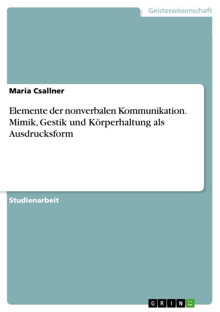 Elemente der nonverbalen Kommunikation. Mimik, Gestik und Körperhaltung als Ausdrucksform als eBook epub