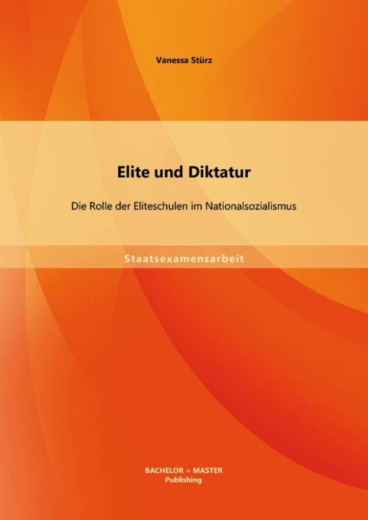 Elite und Diktatur: Die Rolle der Eliteschulen im Nationalsozialismus als eBook pdf