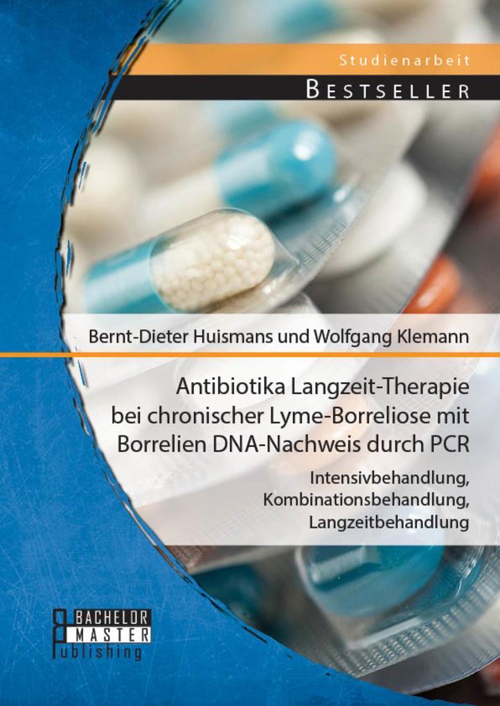 Antibiotika Langzeit-Therapie bei chronischer Lyme-Borreliose mit Borrelien DNA-Nachweis durch PCR: Intensivbehandlung, Kombinationsbehandlung, Langzeitbehandlung als eBook pdf