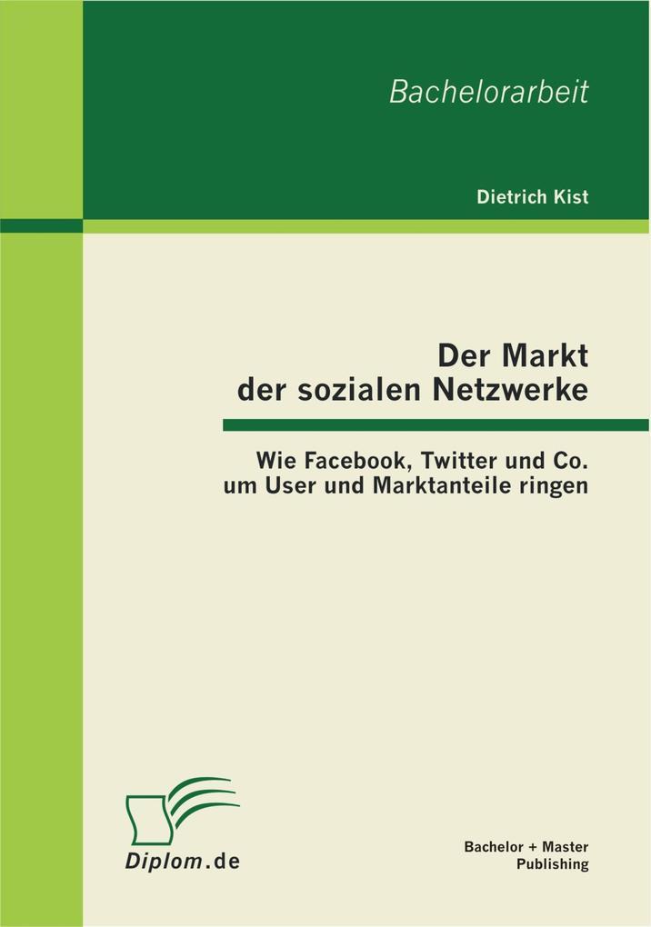 Der Markt der sozialen Netzwerke: Wie Facebook, Twitter und Co. um User und Marktanteile ringen als eBook pdf