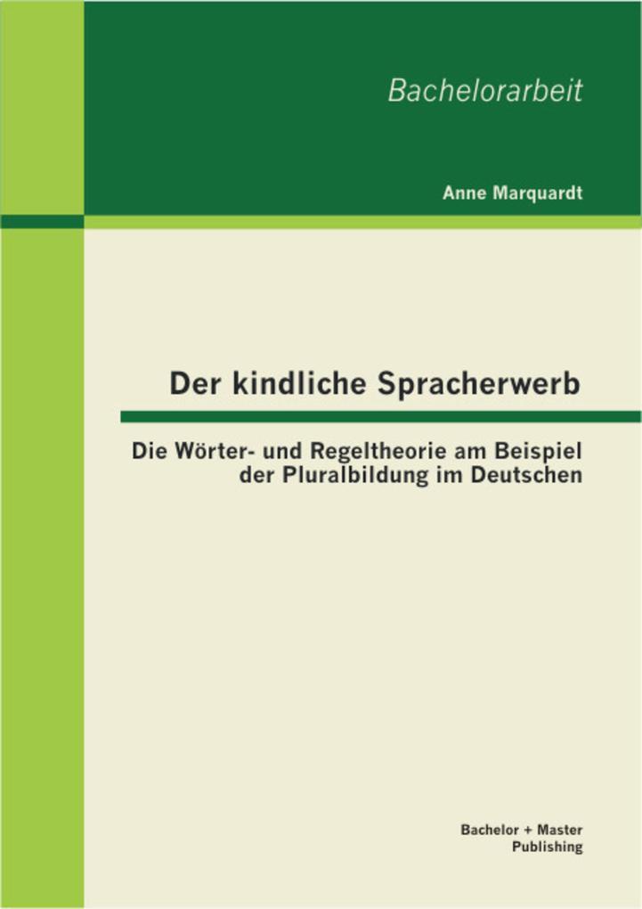 Der kindliche Spracherwerb: Die Wörter- und Regeltheorie am Beispiel der Pluralbildung im Deutschen als eBook pdf