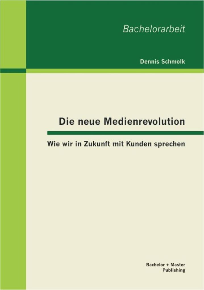 Die neue Medienrevolution: Wie wir in Zukunft mit Kunden sprechen als eBook pdf