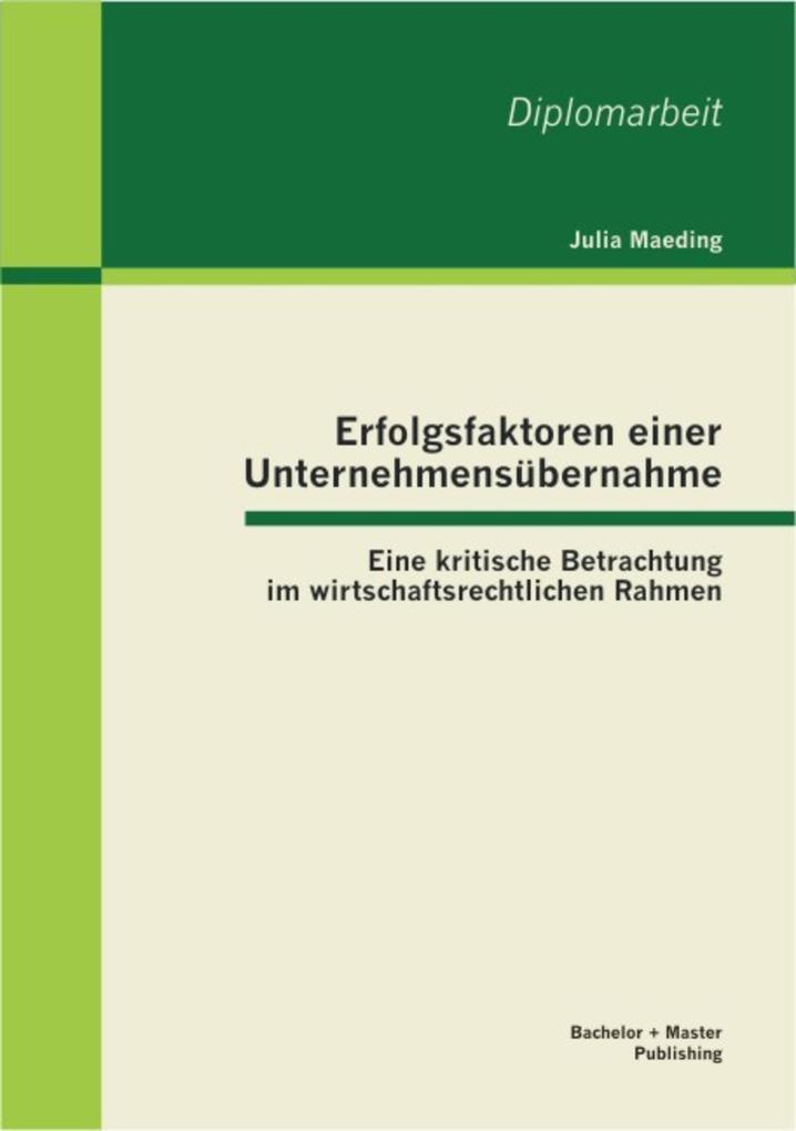 Erfolgsfaktoren einer Unternehmensübernahme: Eine kritische Betrachtung im wirtschaftsrechtlichen Rahmen als eBook pdf