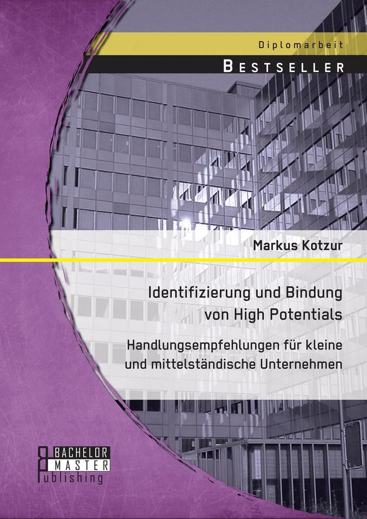 Identifizierung und Bindung von High Potentials: Handlungsempfehlungen für kleine und mittelständische Unternehmen als eBook pdf