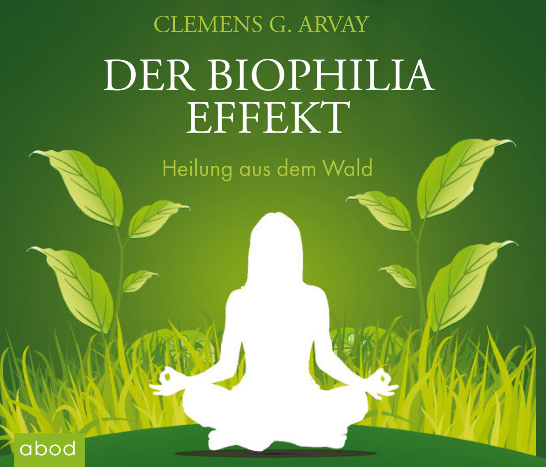 Der Biophilia-Effekt - Heilung aus dem Wald als Hörbuch CD