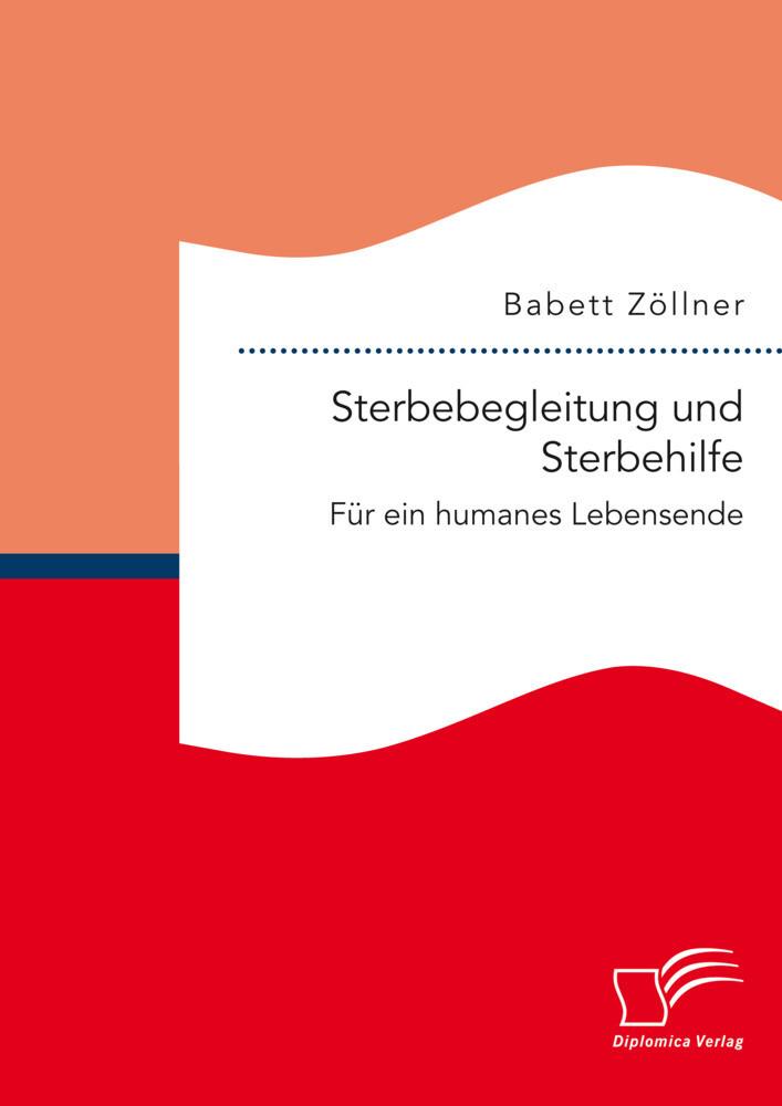 Sterbebegleitung und Sterbehilfe: Für ein humanes Lebensende als Buch (kartoniert)