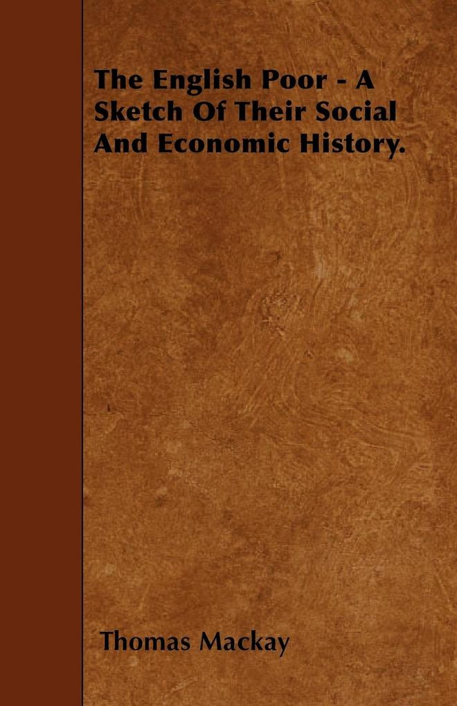 The English Poor - A Sketch Of Their Social And Economic History. als Taschenbuch