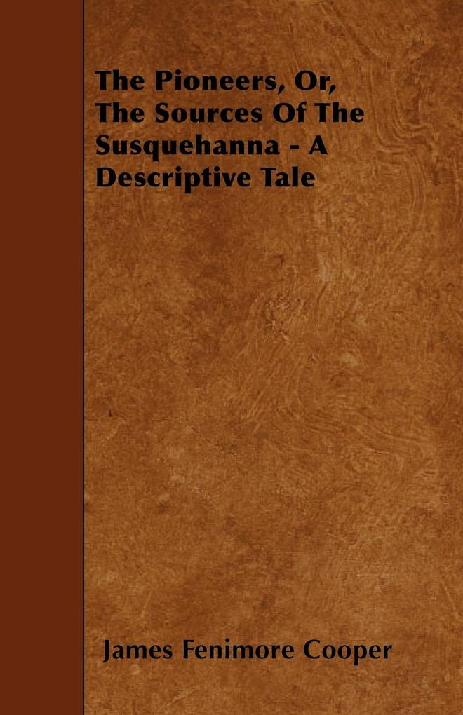 The Pioneers, Or, The Sources Of The Susquehanna - A Descriptive Tale als Taschenbuch