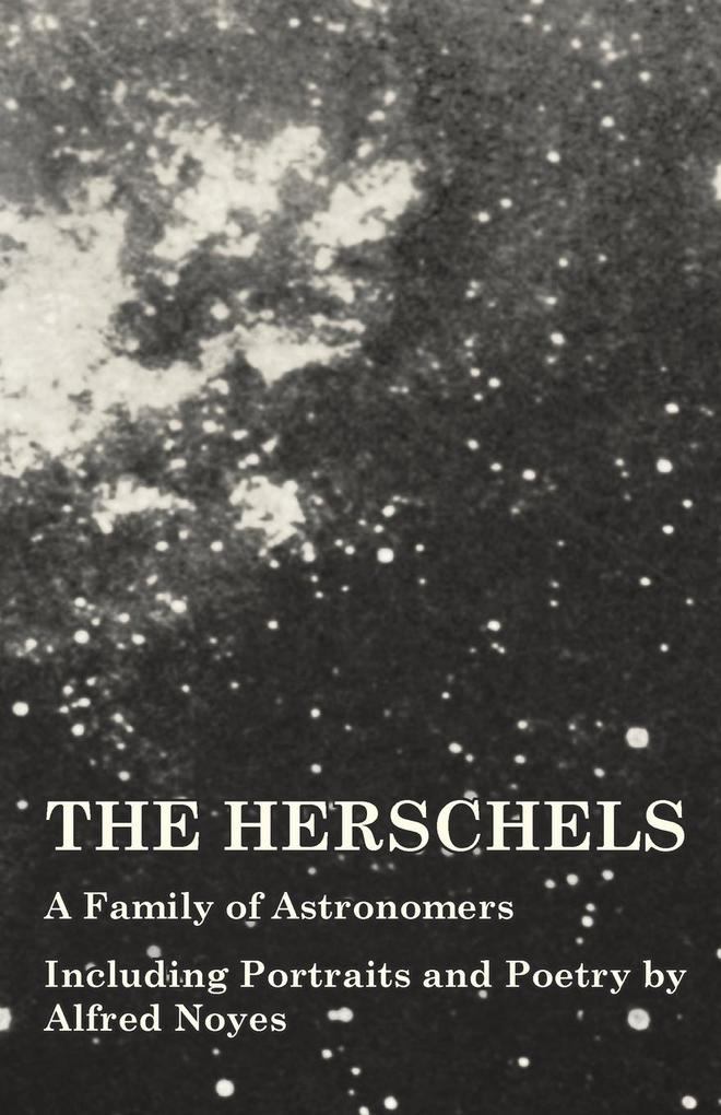 The Herschels - A Family of Astronomers - Including Portraits and Poetry by Alfred Noyes als Taschenbuch