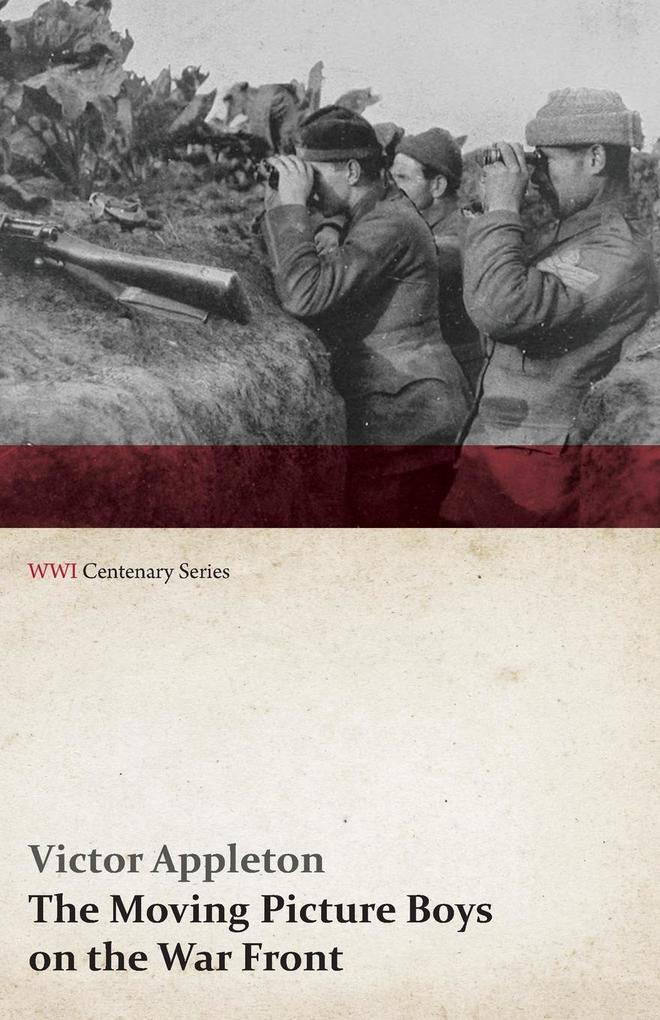 The Moving Picture Boys on the War Front (WWI Centenary Series) als Taschenbuch