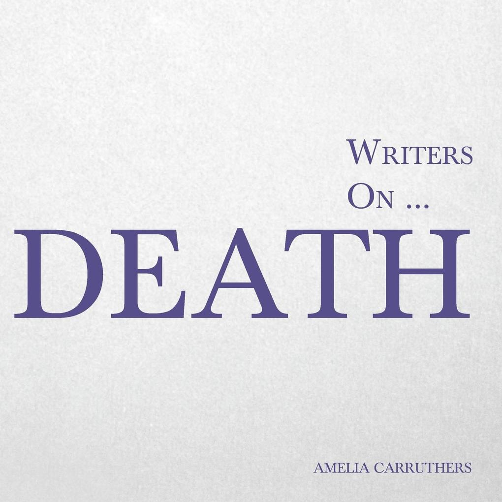 Writers on... Death (A Book of Quotes, Poems and Literary Reflections) als Taschenbuch