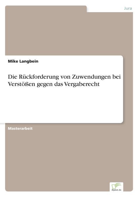 Die Rückforderung von Zuwendungen bei Verstößen gegen das Vergaberecht als Buch (kartoniert)