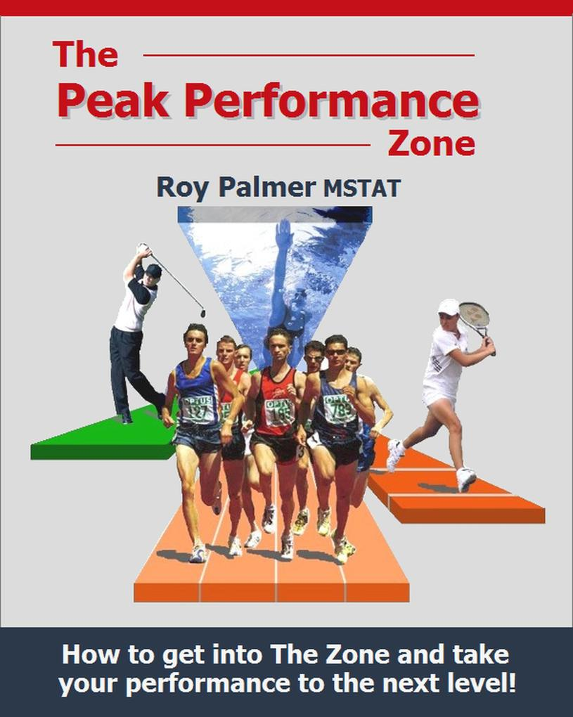 The Peak Performance Zone: How to get into The Zone and take your performance to the next level. als eBook epub