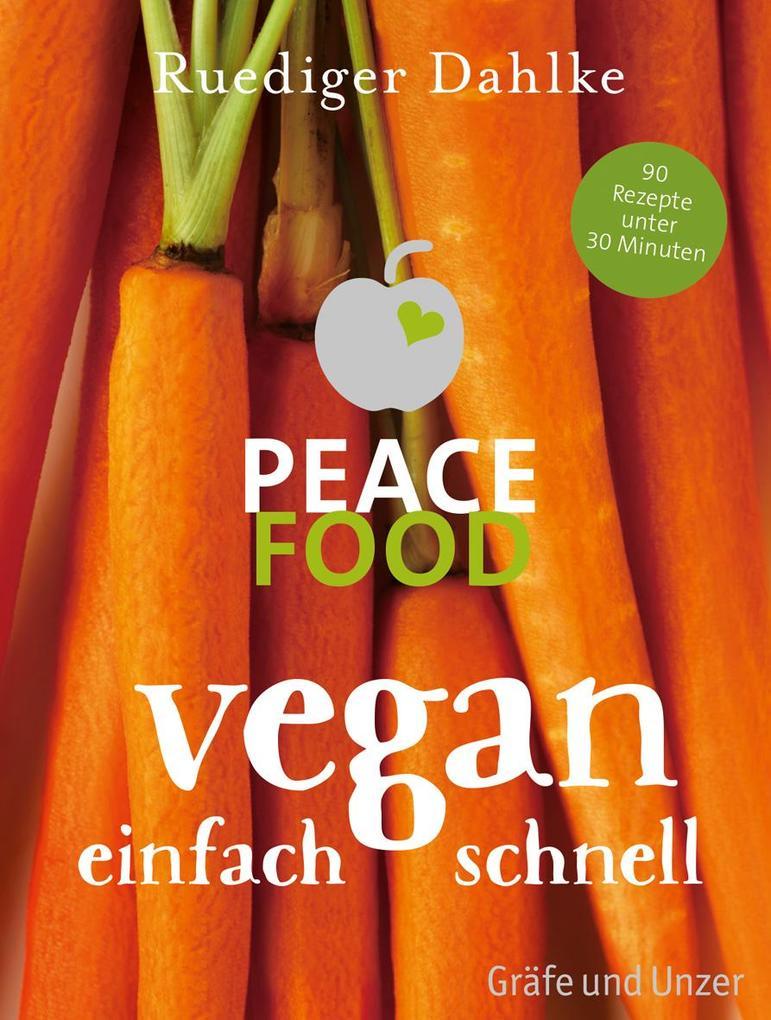 Peace Food - Vegan einfach schnell als Buch (gebunden)