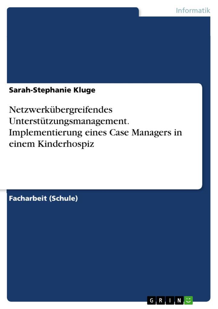 Netzwerkübergreifendes Unterstützungsmanagement. Implementierung eines Case Managers in einem Kinderhospiz als eBook pdf