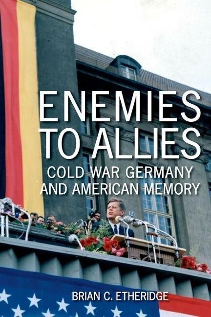 Enemies to Allies: Cold War Germany and American Memory als Buch (gebunden)