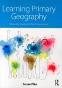 Learning Primary Geography: Ideas and Inspiration from Classrooms als Taschenbuch