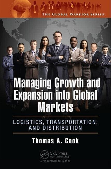 Managing Growth and Expansion Into Global Markets: Logistics, Transportation, and Distribution als Buch (gebunden)