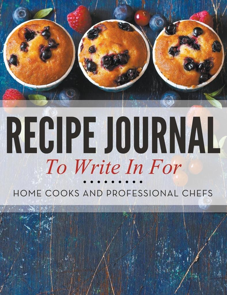 Recipe Journal To Write In For Home Cooks and Professional Chefs als Taschenbuch