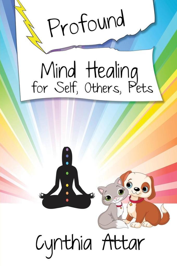 Profound Mind Healing for Self, Others, Pets als Taschenbuch