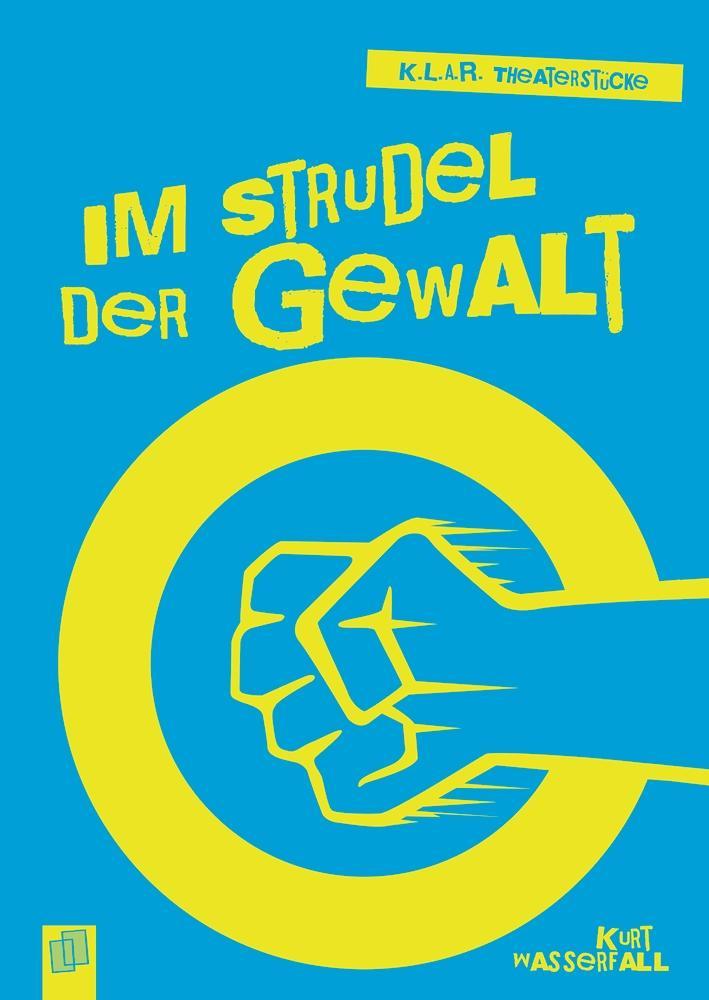 K.L.A.R.-Theaterstücke-Taschenbuch: Im Strudel der Gewalt als Buch (kartoniert)