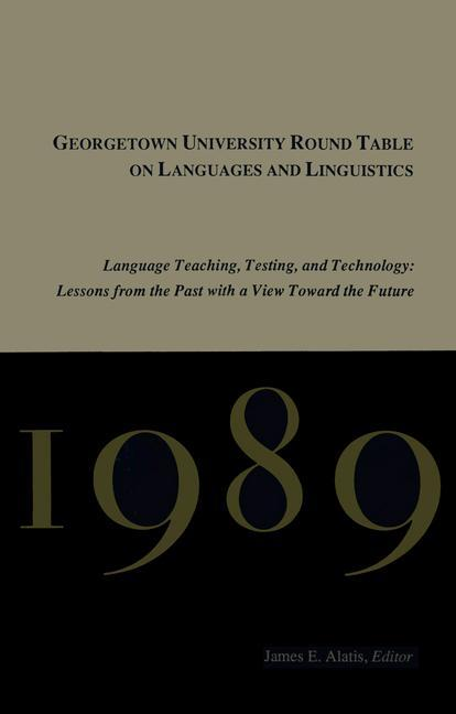 Georgetown University Round Table on Languages and Linguistics (GURT) 1989: Language Teaching, Testing, and Technology als Taschenbuch