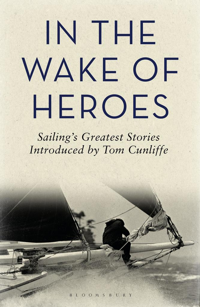 In the Wake of Heroes: Sailing's Greatest Stories Introduced by Tom Cunliffe als Buch (gebunden)