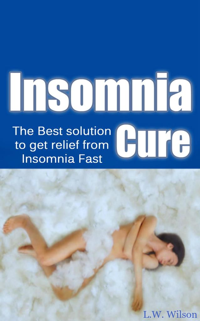 The Ultimate Insomnia Cure - The Best Solution to Get Relief from Insomnia FAST! als eBook epub