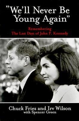 We'll Never Be Young Again: Remembering the Last Days of John F. Kennedy als Buch (gebunden)