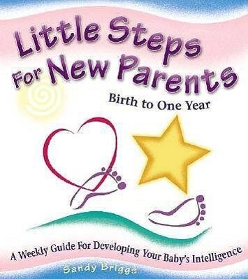 Little Steps for New Parents: Birth to One Year: A Weekly Guide for Developing Your Baby's Intelligence als Taschenbuch