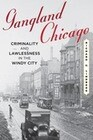 Gangland Chicago: Criminality and Lawlessness in the Windy City