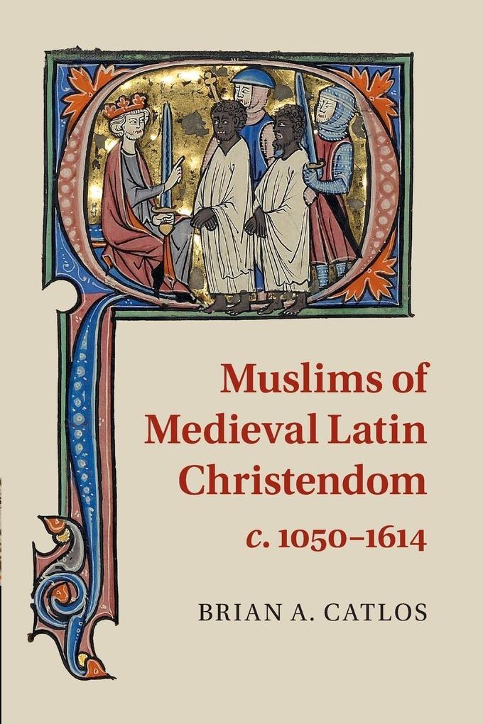 Muslims of Medieval Latin Christendom, c.1050-1614 als Taschenbuch