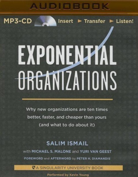 Exponential Organizations: Why New Organizations Are Ten Times Better, Faster, and Cheaper Than Yours (and What to Do about It) als Hörbuch CD