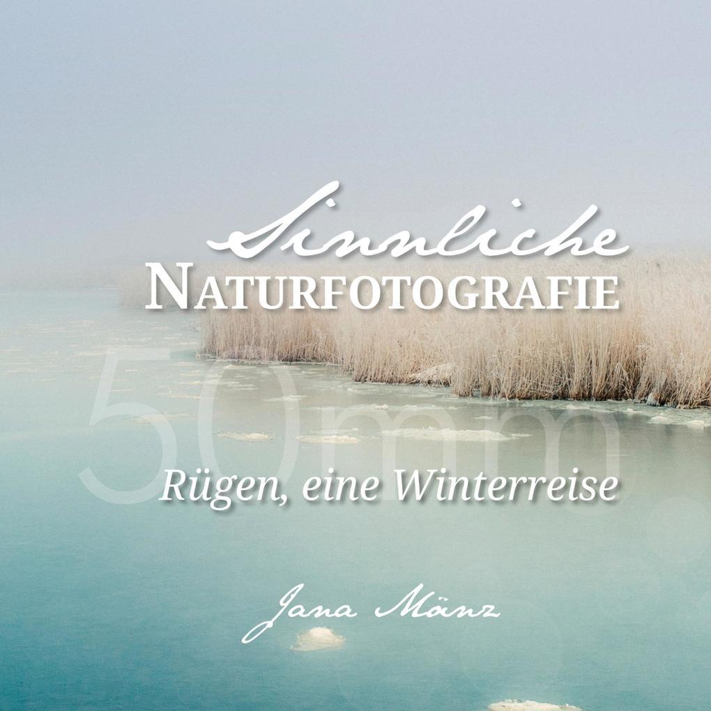 Sinnliche Naturfotografie: 50mm - Rügen, eine Winterreise als Buch (kartoniert)
