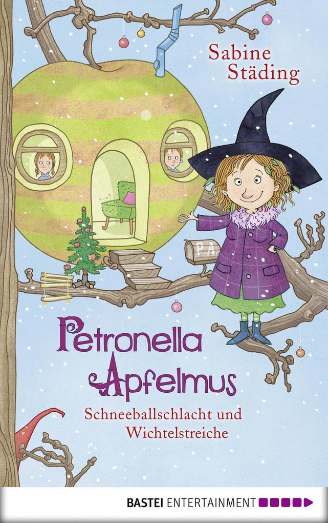 Petronella Apfelmus - Schneeballschlacht und Wichtelstreiche als eBook epub