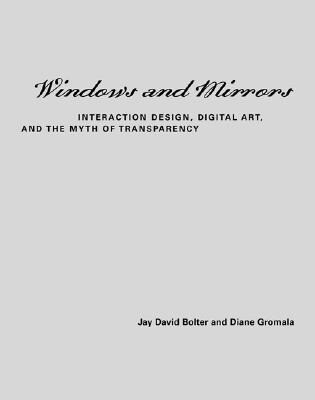 Windows and Mirrors: Interaction Design, Digital Art, and the Myth of Transparency als Buch (gebunden)