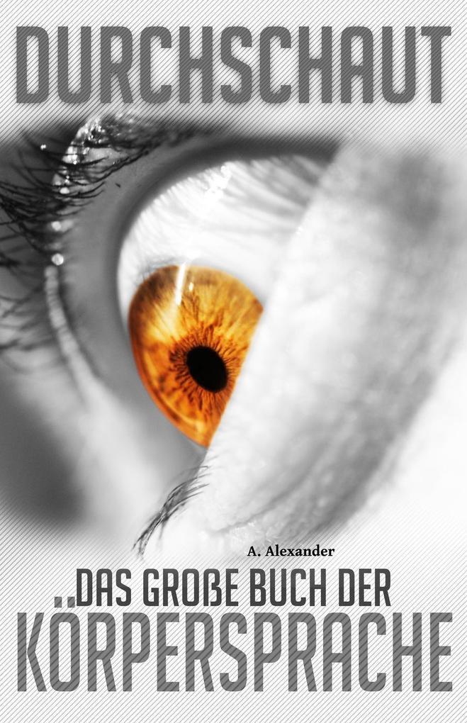 Durchschaut - Das große Buch der Körpersprache als eBook epub