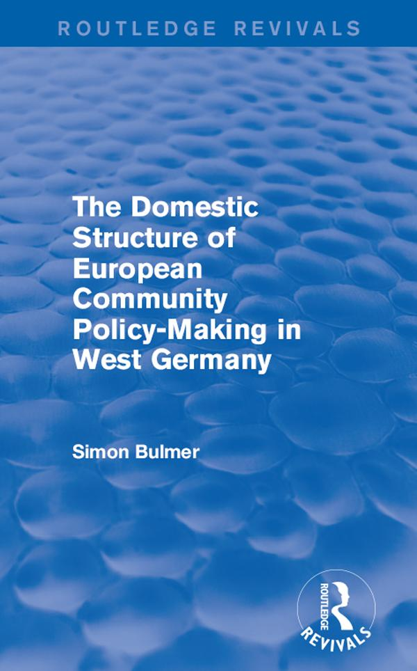 The Domestic Structure of European Community Policy-Making in West Germany (Routledge Revivals) als eBook pdf