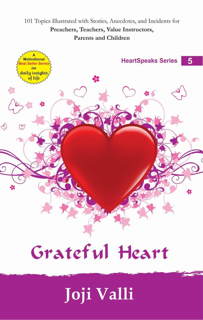 Grateful Heart: HeartSpeaks Series - 5 (101 topics illustrated with stories, anecdotes, and incidents for preachers, teachers, value instructors, parents and children) by Joji Valli als eBook epub