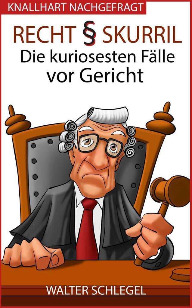 Recht skurril - Die kuriosesten Fälle vor Gericht (Knallhart nachgefragt, #4) als eBook epub