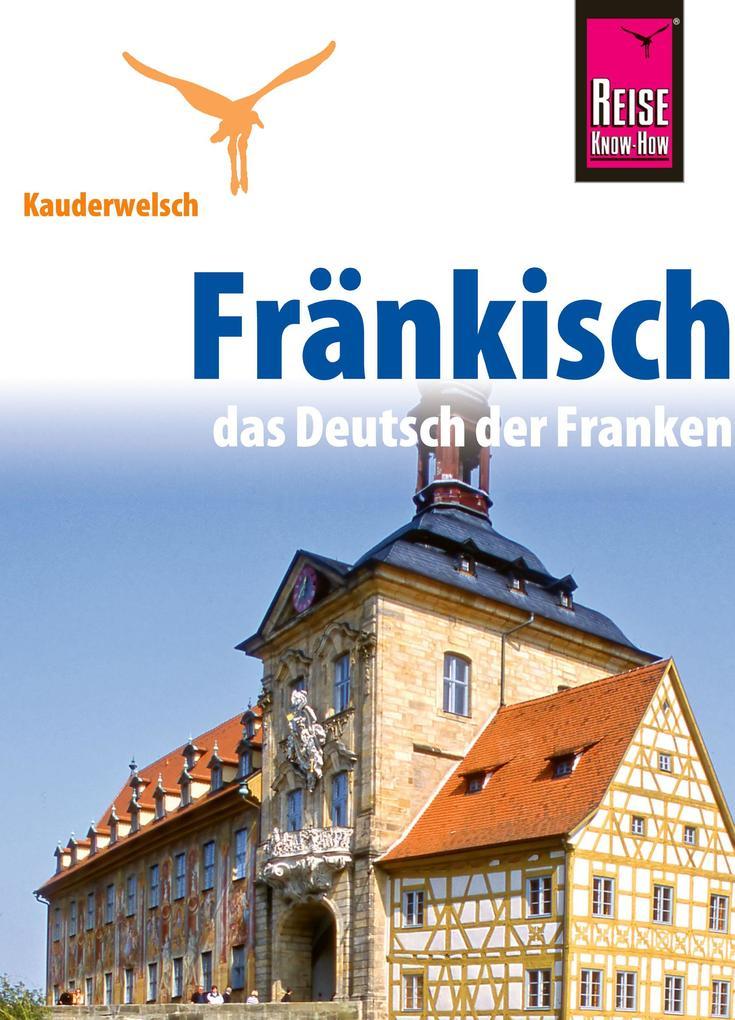 Reise Know-How Kauderwelsch Fränkisch - das Deutsch der Franken: Kauderwelsch-Sprachführer Band 186 als eBook epub