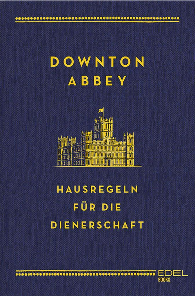 Downton Abbey - Hausregeln für die Dienerschaft als eBook epub