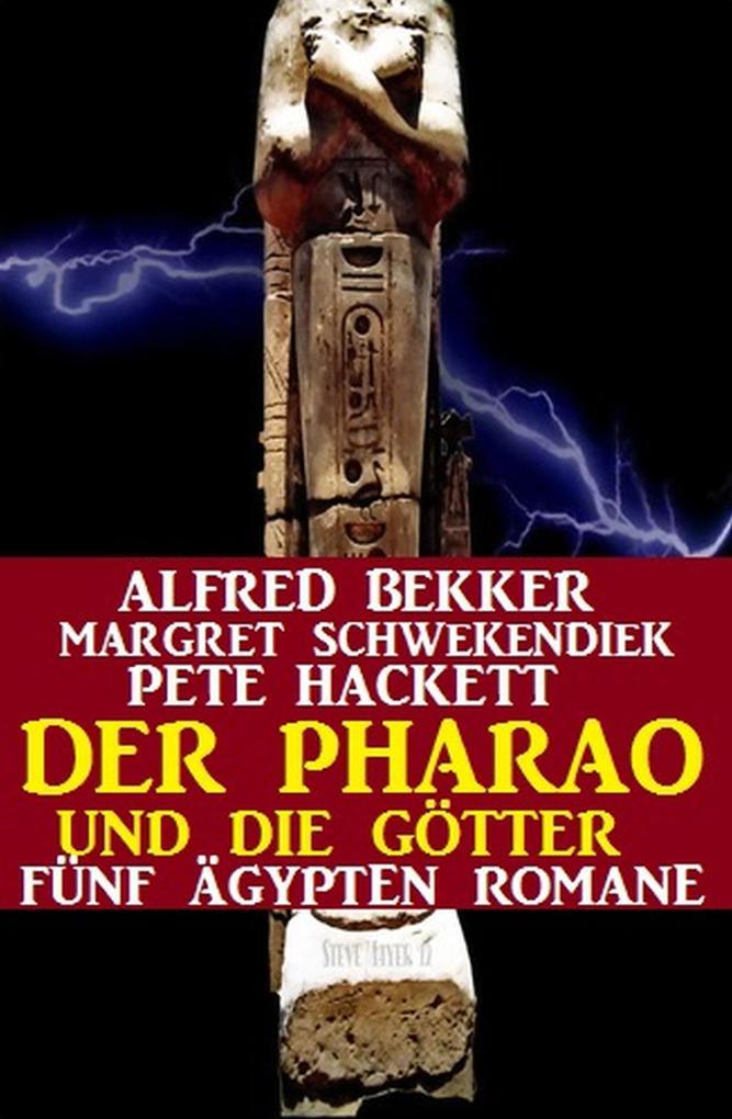 Der Pharao und die Götter: Fünf Ägypten Romane (Alfred Bekker, #7) als eBook epub