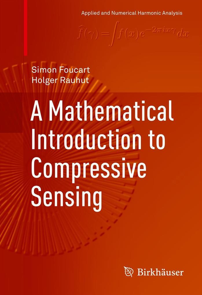 A Mathematical Introduction to Compressive Sensing als eBook pdf