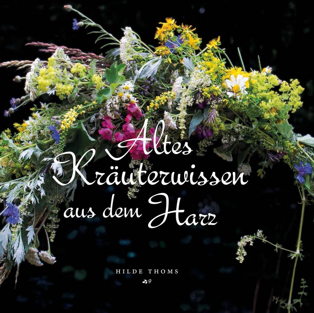Altes Kräuterwissen aus dem Harz als Buch (gebunden)