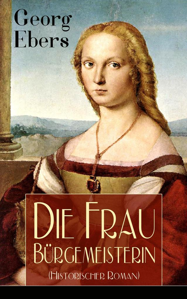 Die Frau Bürgemeisterin (Historischer Roman) als eBook epub