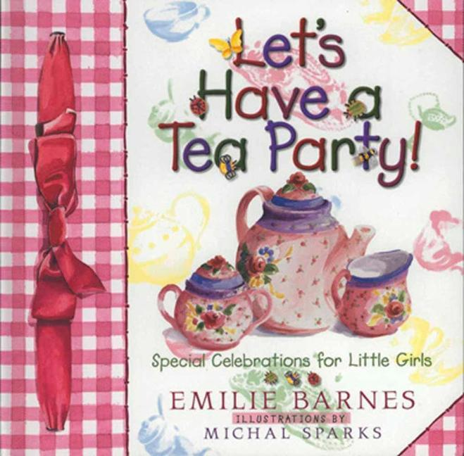 Let's Have a Tea Party!: Special Celebrations for Little Girls als Buch (gebunden)
