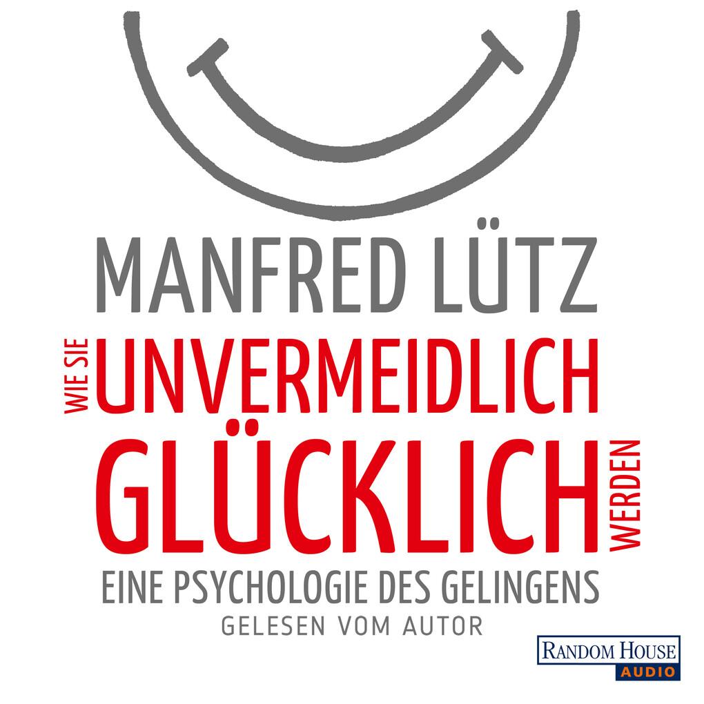 Wie Sie unvermeidlich glücklich werden als Hörbuch Download