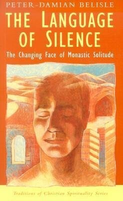 The Language of Silence: The Changing Face of Monastic Solitude als Taschenbuch