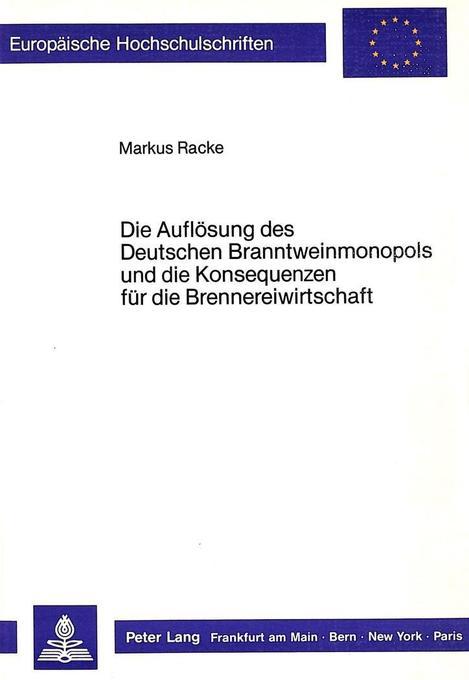 Die Auflösung des Deutschen Branntweinmonopols und die Konsequenzen für die Brennereiwirtschaft als Buch (kartoniert)